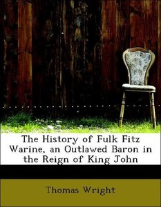The History of Fulk Fitz Warine, an Outlawed Baron in the Reign