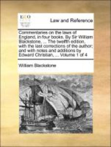Commentaries on the laws of England, in four books. By Sir Willi