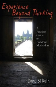 Experience Beyond Thinking: A Practical Guide to Buddhist Medita