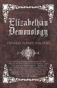 Elizabethan Demonology - An Essay In Illustration Of The Belief