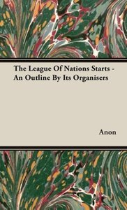 The League Of Nations Starts - An Outline By Its Organisers