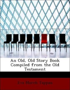 An Old, Old Story Book Compiled from the Old Testament