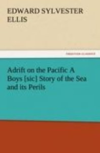 Adrift on the Pacific A Boys [sic] Story of the Sea and its Peri