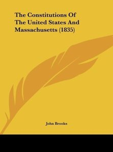 The Constitutions Of The United States And Massachusetts (1835)