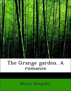 The Grange garden. A romance