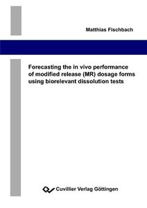 Forecasting the in vivo performance of modified release (MR) dos