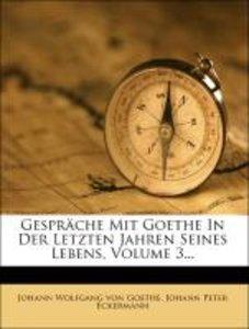 Gespräche Mit Goethe In Der Letzten Jahren Seines Lebens, Volume