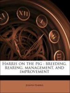 Harris on the pig : breeding, rearing, management, and improveme