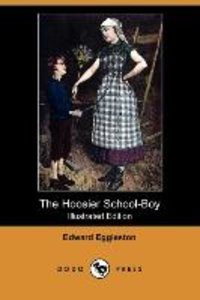 The Hoosier School-Boy (Illustrated Edition) (Dodo Press)