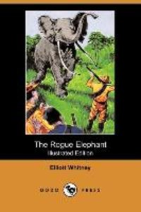 The Rogue Elephant (Illustrated Edition) (Dodo Press)