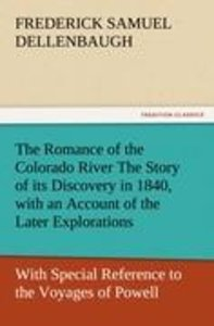 The Romance of the Colorado River The Story of its Discovery in