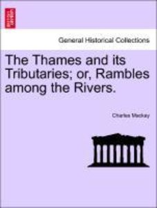The Thames and its Tributaries; or, Rambles among the Rivers.