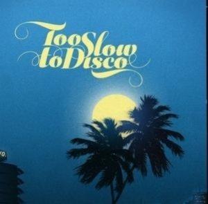 Too Slow To Disco