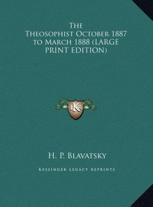 The Theosophist October 1887 to March 1888 (LARGE PRINT EDITION)