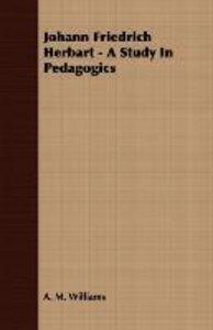 Johann Friedrich Herbart - A Study In Pedagogics