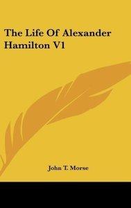 The Life Of Alexander Hamilton V1
