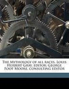 The Mythology of All Races. Louis Herbert Gray, Editor; George F