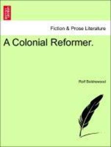 A Colonial Reformer. VOL. I.