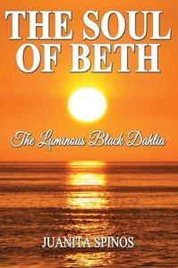The Soul of Beth - The Luminous Black Dahlia