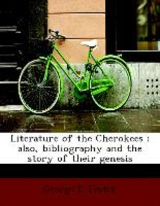 Literature of the Cherokees ; also, bibliography and the story o