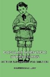 Popular Scientific Recreations - Science Experiments for Childre