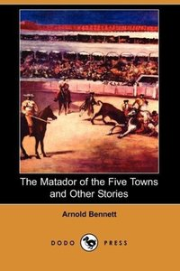 The Matador of the Five Towns and Other Stories (Dodo Press)
