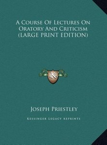 A Course Of Lectures On Oratory And Criticism (LARGE PRINT EDITI
