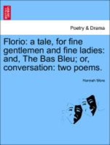 Florio: a tale, for fine gentlemen and fine ladies: and, The Bas