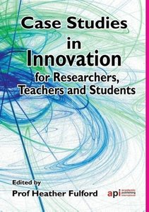 Case Studies in Innovation for Researchers, Teachers and Student