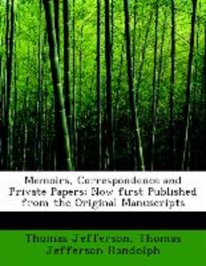 Memoirs, Correspondence and Private Papers; Now first Published