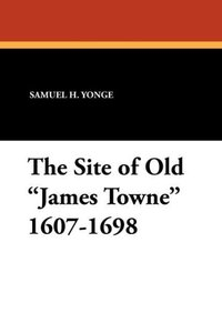 The Site of Old James Towne 1607-1698