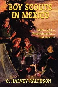 Boy Scouts in Mexico, or On Guard with Uncle Sam
