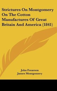 Strictures On Montgomery On The Cotton Manufactures Of Great Bri