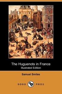 The Huguenots in France (Illustrated Edition) (Dodo Press)