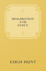 Imagination and Fancy; Or, Selections from the English Poets Ill