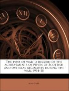 The pipes of war : a record of the achievements of pipers of Sco