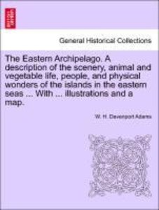 The Eastern Archipelago. A description of the scenery, animal an