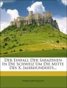 Der Einfall Der Sarazenen In Die Schweiz Um Die Mitte Des X. Jah