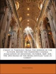 Christ in Theology: Being the Answer of the Author, Before the H