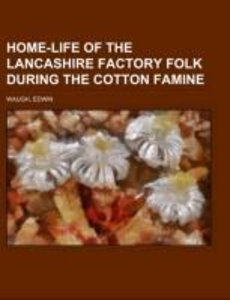 Home-Life of the Lancashire Factory Folk during the Cotton Famin