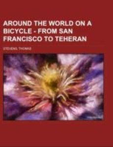 Around the World on a Bicycle - From San Francisco to Teheran V