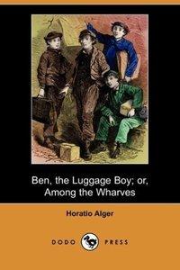 Ben, the Luggage Boy; Or, Among the Wharves (Dodo Press)