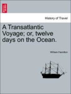 A Transatlantic Voyage; or, twelve days on the Ocean.