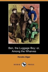 Ben, the Luggage Boy; Or, Among the Wharves (Dodo Press)