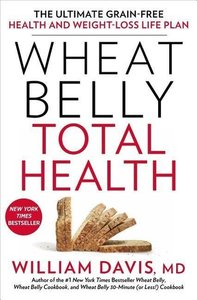Wheat Belly Total Health: The Ultimate Grain-Free Health and Wei