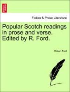 Popular Scotch readings in prose and verse. Edited by R. Ford.