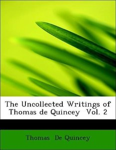 The Uncollected Writings of Thomas de Quincey Vol. 2