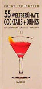 Fünfundfünfzig (55) weltberühmte Cocktails und Drinks