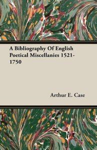 A Bibliography Of English Poetical Miscellanies 1521-1750