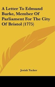 A Letter To Edmund Burke, Member Of Parliament For The City Of B